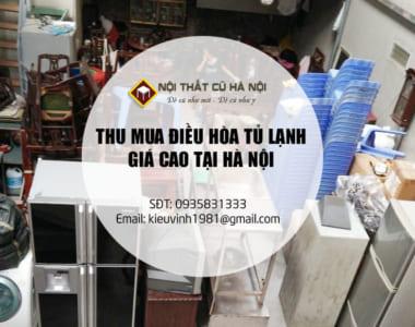 Thua mua điều hòa, tủ lạnh, ti vi cũ giá cao tại Hà Nội